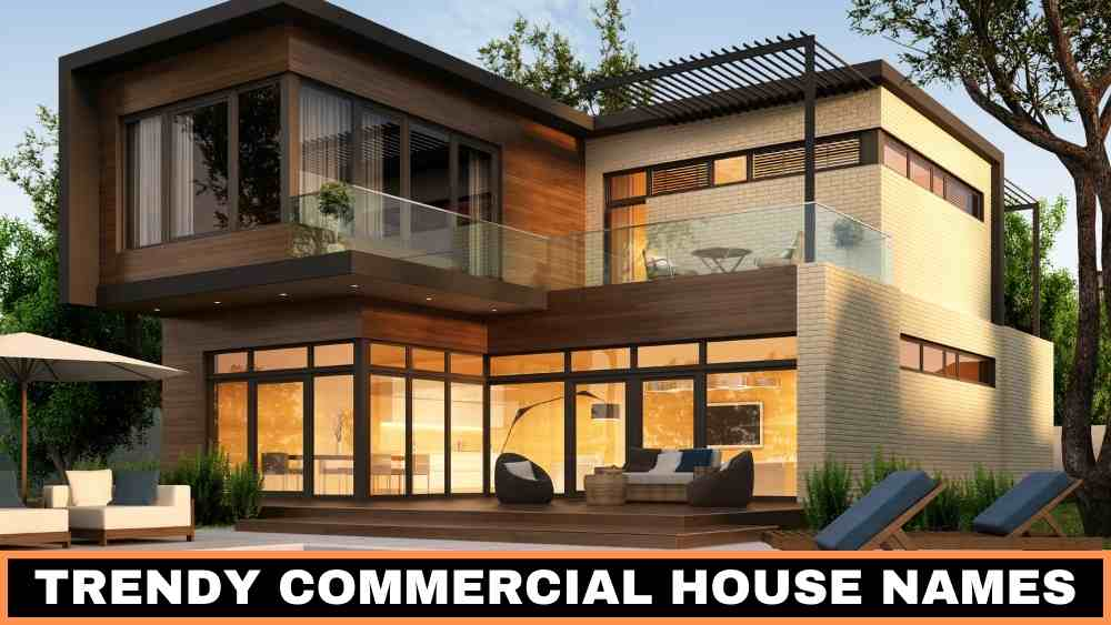 Trendy Commercial House Names